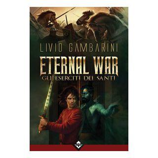 Gli eserciti dei santi. Eternal war - Gambarini Livio