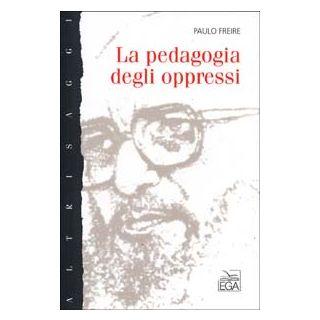 La pedagogia degli oppressi - Freire Paulo