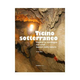 Ticino sotterraneo. Ediz. illustrata - Riva Ely