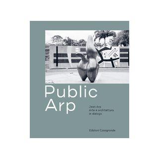 Public Arp. Jean Arp arte e architettura in dialogo. Ediz. illustrata - Martinoli Simona; Scotti Roland