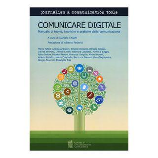 Comunicare digitale. Manuale di teorie, tecniche e pratiche della comunicazione - Chieffi D. (cur.)