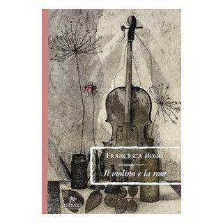 Il violino e la rosa - Bosio Francesca
