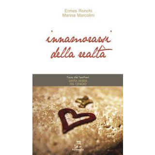 Innamorarsi della realtà - Ronchi Ermes; Marcolini Marina