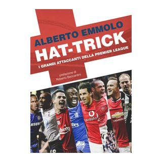 Hat-trick. I grandi attaccanti della Premier League - Emmolo Alberto