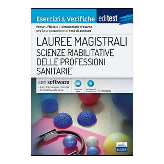 EdiTEST. Lauree magistrali. Scienze riabilitative delle professioni sanitarie. Esercizi & verifiche. Prove ufficiali e simulazioni d'esame per la preparazione ai test di accesso. Con software di simulazione -