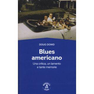 Blues for America. Una critica, un lamento e tante memorie - Dowd Doug