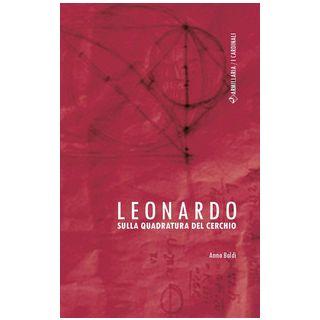 Leonardo. Sulla quadratura del cerchio - Baldi Anna
