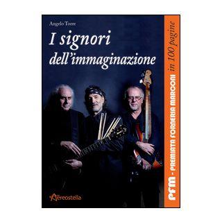 I signori dell'immaginazione. PFM, Premiata Forneria Marconi in 100 pagine - Torre Angelo