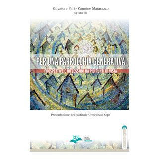 Per una parrocchia generativa. Prospettive e riflessioni da più punti di vista - Farì S. (cur.); Matarazzo C. (cur.)