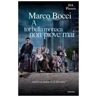 A Tor Bella Monaca non piove mai - Bocci Marco