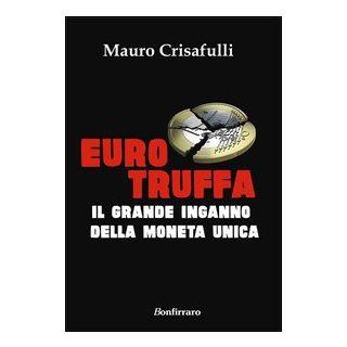 Eurotruffa. Il grande inganno della moneta unica - Crisafulli Mauro
