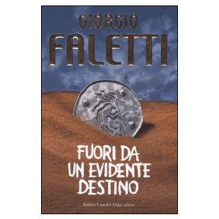 Fuori da un evidente destino - Faletti Giorgio