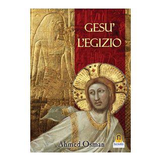 Gesù l'egizio - Osman Ahmed; Lovari L. P. (cur.)
