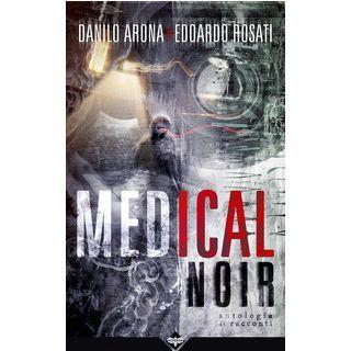 Medical noir - Arona Danilo; Rosati Edoardo