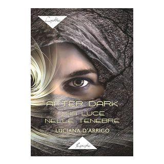 After dark. Una luce nelle tenebre - D'Arrigo Luciana