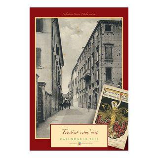 Treviso com'era. Calendario 2018. Ediz. a spirale -