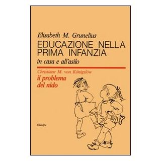 Educazione nella prima infanzia - Grunelius Elisabeth; Königslöw Christiane