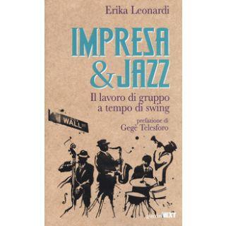 Impresa & jazz. Il lavoro di gruppo a tempo di swing - Leonardi Erika