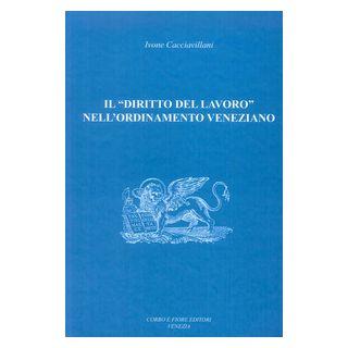 Il «diritto del lavoro» nell'ordinamento veneziano - Cacciavillani Ivone