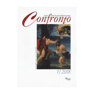 Confronto. Studi e ricerche di storia dell'arte europea (2018). Vol. 1 -