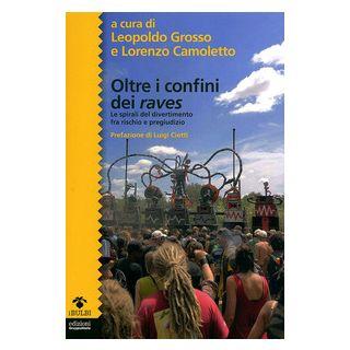 Oltre i confini dei raves. Le spirali del divertimento fra rischio e pregiudizio - Grosso L. (cur.); Camoletto L. (cur.)
