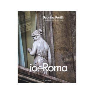 Io e Roma. Ediz. illustrata - Ferilli Sabrina; Mammì Alessandra