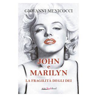 John e Marilyn. La fragilità degli dei - Menicocci Giovanni