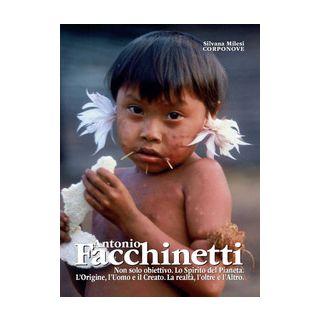 Antonio Facchinetti. Non solo obiettivo. Lo spirito del pianeta. L'origine, l'uomo e la natura. La realtà, l'oltre e l'altro -