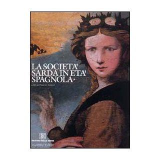 La società sarda in età spagnola. Vol. 1 - Manconi F. (cur.)