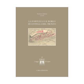 La fortezza e il borgo di Civitella del Tronto. Ediz. illustrata - Scalesse T. (cur.)