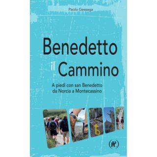 Benedetto il cammino. A piedi con san Benedetto da Norcia a Montecassino - Gessaga Paolo