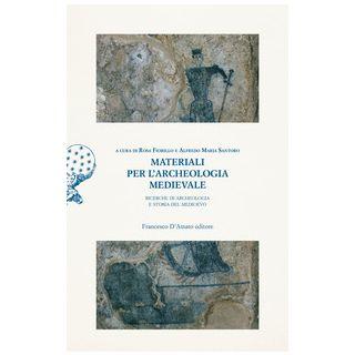 Materiali per l'archeologia medievale. Ricerche di archeologia e storia del Medioevo - Fiorillo R. (cur.); Santoro A. M. (cur.)