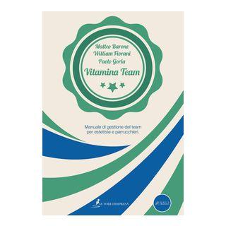 Vitamina Team. Manuale di gestione del team per estetiste e parrucchieri - Barone Matteo; Fiorani William; Gorla Paolo