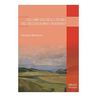 Gli Abruzzi nella storia del Mezzogiorno moderno - Brancaccio Giovanni