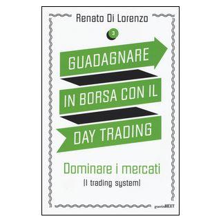 Guadagnare in borsa con il day trading. Vol. 3: Dominare i mercati (i trading system) - Di Lorenzo Renato