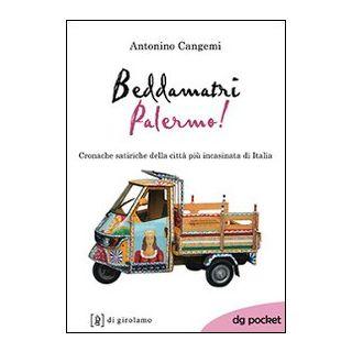 Beddamatri Palermo! Cronache satiriche della città più incasinata di Italia - Cangemi Antonino