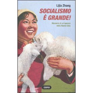 Socialismo è grande! Memorie di un'operaia della nuova Cina - Lijia Zhang