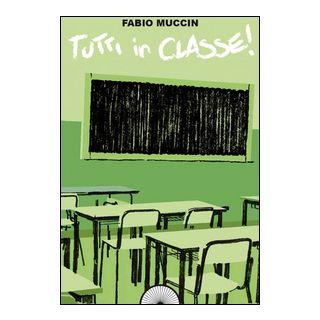 Tutti in classe! - Muccin Fabio