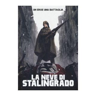 Un uomo, una battaglia. Vol. 4: La neve di Stalingrado -