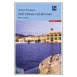 Adriatico e altre rotte - Tomizza Fulvio