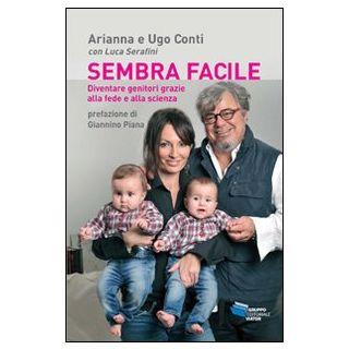 Sembra facile diventare genitori grazie alla fede e alla scienza - Serafini Luca; Conti Ugo; Conti Arianna