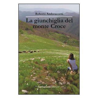 La giunchiglia del Monte Croce - Andreuccetti Roberto
