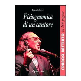 Fisiognomica di un cantore. Franco Battiato in 100 pagine - Storti Riccardo