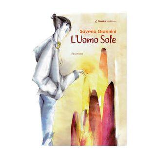 L'Uomo Sole - Giannini Saverio - Giazira Scritture