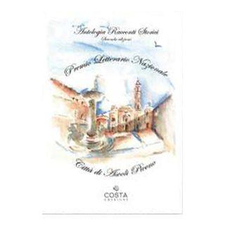 Premio Letterario Nazionale Città di Ascoli Piceno. Antologia racconti storici. Seconda edizione -