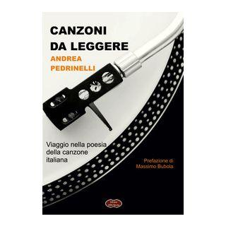 Canzoni da leggere. Viaggio nella poesia della canzone italiana - Pedrinelli Andrea