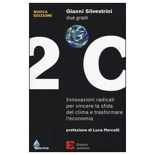 Due gradi. Innovazioni radicali per vincere la sfida del clima e trasformare l'economia - Silvestrini Gianni