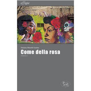 Come della rosa - Rinaldi Castro Tiziana