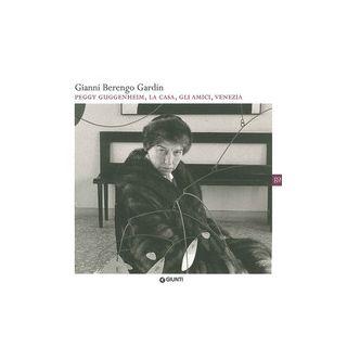 Gianni Berengo Gardin. Peggy Guggenheim, la casa, gli amici, Venezia. Ediz. illustrata - Inferrera P. (cur.)