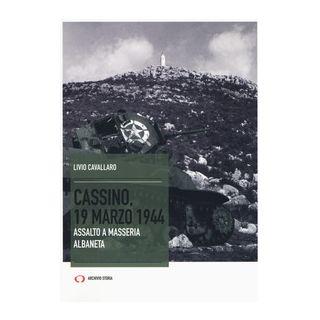 Cassino, 19 marzo 1944. Assalto a Masseria Albaneta - Cavallaro Livio - Archivio Storia